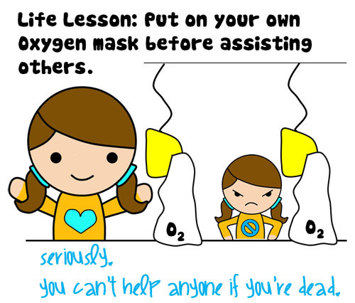My (SUPER HARD) lesson in putting my own oxygen mask on first.