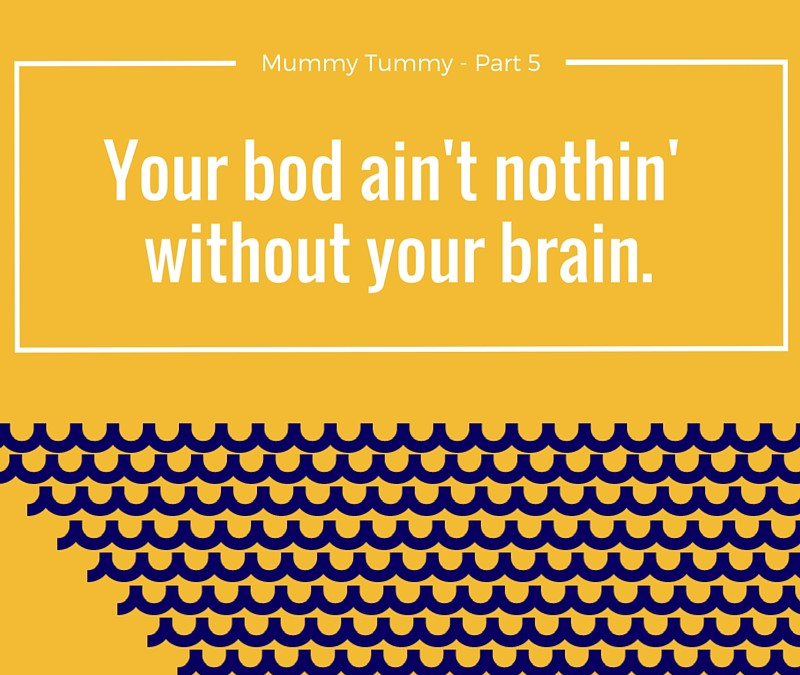 Your bod ain't nothin' without your brain.